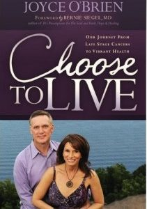 Choose To Live: Our Journey From Late Stage Cancers To Vibrant Health, By Joyce Obrien