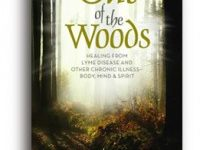 Out Of The Woods: Healing Lyme Disease, Body Mind & Spirit