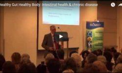 Nutrition: Healthy Gut Healthy Body – Intestinal Health & Chronic Disease With Dr. Thomas Rau