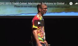 Mushrooms: Mycotopia – Solutions To Global Hunger, Pollution, And Diseases With Tradd Cotter